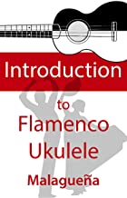 Introduction to Flamenco Ukulele: Learn to play a Flamenco Malaguena
