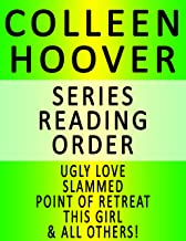 COLLEEN HOOVER — SERIES READING ORDER (SERIES LIST) — IN ORDER: UGLY LOVE, SLAMMED, POINT OF RETREAT, THIS GIRL, HOPELESS, LOSING HOPE, MAYBE NOT & MANY MORE!