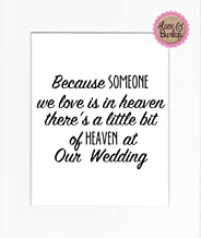 PRINT 8x10 Because Someone We Love is in Heaven There is a Little Bit of Heaven in Our Wedding/Print Sign UNFRAMED/Memorial Remembrance In Loving Memory Wedding Table Décor White