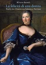 La Felicita Di Una Donna Emilie du Chatelet Tra Voltaire E Newton