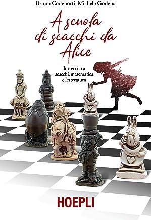 A scuola di scacchi da Alice. Intrecci tra scacchi, matematica e letteratura