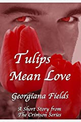 Tulips Mean Love: A Short Story from The Crimson Series Kindle Edition