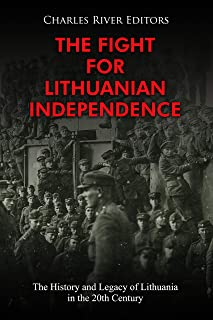 The Fight for Lithuanian Independence: The History and Legacy of Lithuania in the 20th Century