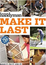 Family Handyman Make It Last: 750 Tips to Get the Most Out of Everything in Your House