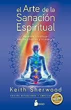 El arte de la sanación espiritual: Aprende a trabajar con los chakras y la energía (Spanish Edition)