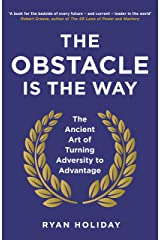 The Obstacle is the Way: The Ancient Art of Turning Adversity to Advantage (The Way, the Enemy and the Key) (English Edition) eBook Kindle