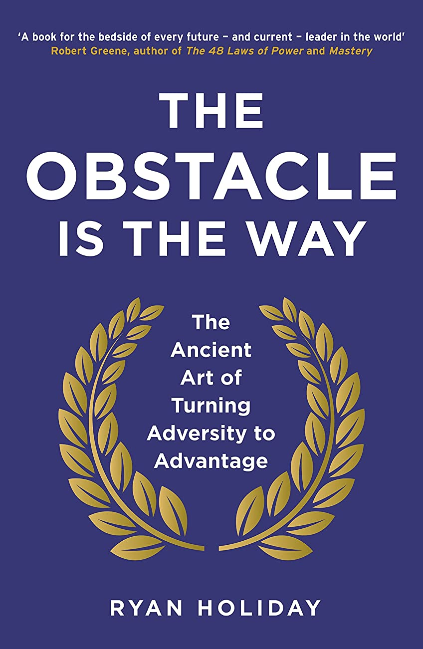 The Obstacle is the Way: The Ancient Art of Turning Adversity to Advantage (English Edition)