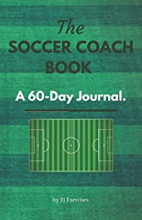 The Soccer Coach Book: A 60-Day Journal: Tactics, Writing & Reflection (Soccer Coach Gifts)