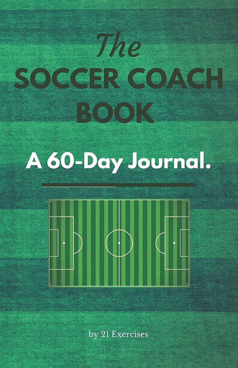 ファンタジーおもちゃフローThe Soccer Coach Book: A 60-Day Journal: Tactics, Writing & Reflection (Soccer Coach Gifts)