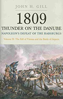 Thunder on the Danube: Napoleon's Defeat of the Habsburgs, Vol. II: The Fall of Vienna and the Battle of Aspern (1809: Thunder on the Danube Book 2)