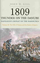 Thunder on the Danube: Napoleon's Defeat of the Habsburgs, Vol. II: The Fall of Vienna and the Battle of Aspern (1809: Thu...
