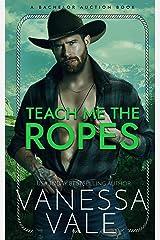 Teach Me The Ropes (Bachelor Auction Book 1) Kindle Edition