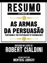 Resumo Estendido De As Armas Da Persuasão (Influence: The Psychology Of Persuasion) – Baseado No Livro De Robert B. Cialdi...