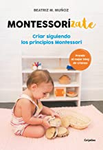 Montessorizate: Criar siguiendo los principios Montessori / Montesorrize your children#s upbringing (Embarazo, bebé y niño) (Spanish Edition)