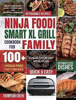 Ninja Foodi Smart XL Grill Cookbook for Family: Ninja Foodi Smart XL 6-in-1 Indoor Grill and Air Fryer Cookbook 100+ Hassl...