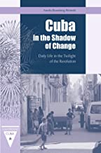 Cuba in the Shadow of Change: Daily Life in the Twilight of the Revolution (Contemporary Cuba)