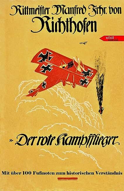 Der rote Kampfflieger: Die vollständige Autobiographie des Roten Barons Manfred von Richthofen - mit erklärenden Fußnoten (German Edition)