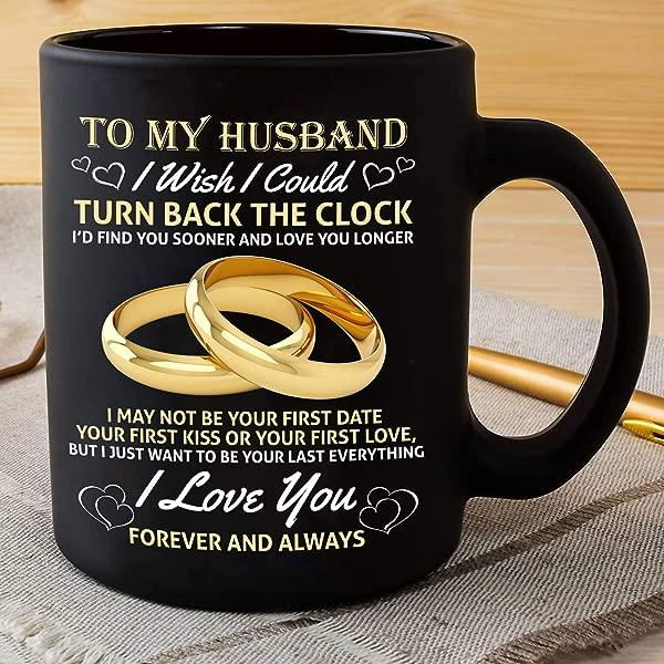 Mug Creatory I Wish I Could TURN BACK THE CLOCK I D FIND YOU SOONER AND LOVE YOU LONGER Coffee Mug 11oZ