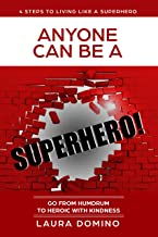 Anyone Can Be A Superhero: Go From Humdrum To Heroic With Kindness (4 Steps to Living Like a Superhero Book 1)