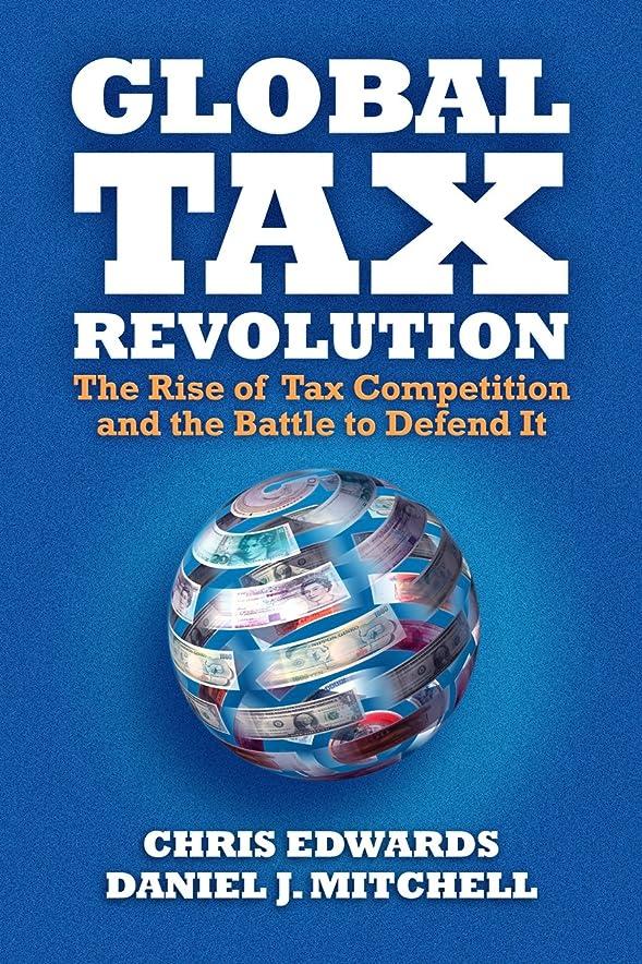 木クラス戦術Global Tax Revolution: The Rise of Tax Competition and the Battle to Defend It (English Edition)