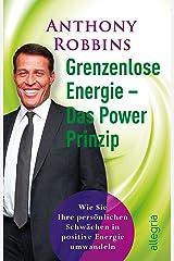 Grenzenlose Energie - Das Powerprinzip: Wie Sie Ihre persönlichen Schwächen in positive Energie verwandeln (German Edition) eBook Kindle