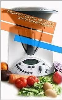 Thermomix Recipes- breakfast, lunch, dinner, dessert.