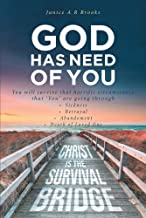 GOD Has Need of You: You will survive that horrific circumstance that