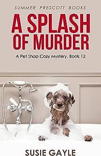 A Splash of Murder (Pet Shop Cozy Mysteries Book 12)