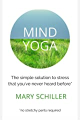 Mind Yoga: The simple solution to stress that you've never heard before Kindle Edition