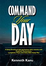Command Your Day: Daily Devotional, Prophetic Declarations, Prayer, And Daily Bible Study Plan