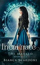 Incarnate: A Dark Paranormal Romance (The Marked Saga Book 5)