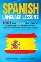 Spanish Language Lessons: 1001 Top Words in Context & Phrases for Beginners. Learn How to Speak Intermediate Spanish Like Crazy in Your Car, Get Fluent ... in Less Than 21 Days! (English Edition)