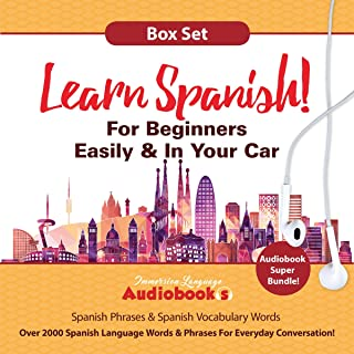 Learn Spanish for Beginners Easily & in Your Car Audiobook Super Bundle: Spanish Phrases + Spanish Vocabulary Words Box Set!: Over 2000 Spanish Language Words & Phrases for Everyday Conversation!