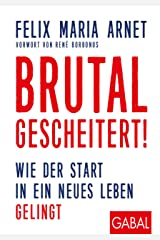 Brutal gescheitert!: Wie der Start in ein neues Leben gelingt (Dein Leben) Kindle Ausgabe