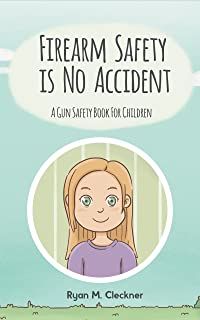 Firearm Safety Is No Accident: A Gun Safety Book for Children