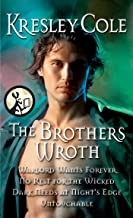 The Brothers Wroth: Warlord Wants Forever, No Rest for the Wicked, Dark Needs at Night's Edge, Untouchable
