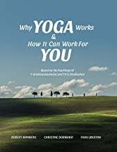 Why Yoga Works & How It Can Work For You: Based on the teachings of T. Krishnamacharya and T.K.V. Desikachar (English Edition)