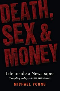 Death, Sex and Money: Life Inside a Newspaper