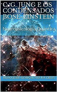 C. G. Jung e os Condensados Bose-Einstein: Neuropsicologia Quântica (Ensaio Livro 1) (Portuguese Edition)