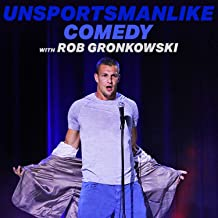 Unsportsmanlike Comedy with Rob Gronkowski [Explicit]