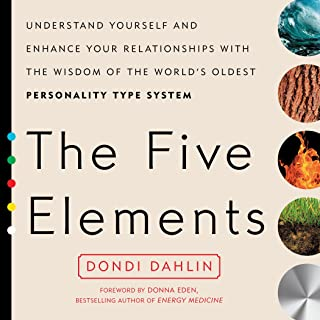 The Five Elements: Understand Yourself and Enhance Your Relationships with the Wisdom of the World's Oldest Personality Ty...