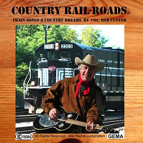 Country Rail-Roads Train Songs and Country Dreams