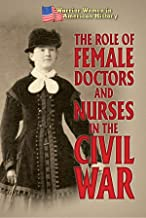 The Role of Female Doctors and Nurses in the Civil War (Warrior Women in American History)
