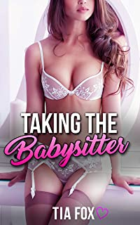 Taking the Babysitter: A Steamy Babysitter Erotica Short Story
