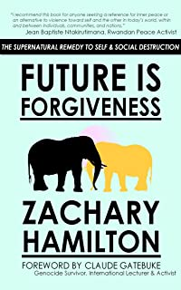 Future Is Forgiveness: The Supernatural Remedy To Self & Social Destruction