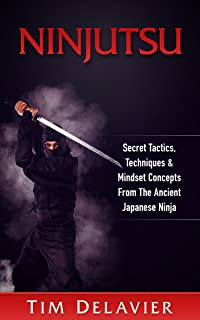 Ninjutsu: Secret Tactics, Techniques & Mindset Concepts From The Ancient Japanese Ninja (English Edition)