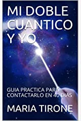 MI DOBLE CUANTICO Y YO: GUIA PRACTICA PARA CONTACTARLO EN 40 DIAS (VIDA EN ARMONIA nº 6) (Spanish Edition) Kindle Edition