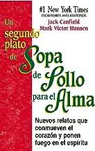 Un Segundo Plato de Sopa de Pollo para el Alma: Nuevos relatos que conmueven el corazón y ponen fuego en el espíritu (Spanish Edition)
