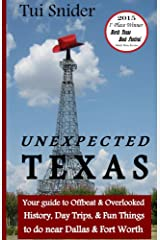 Unexpected Texas: Your guide to Offbeat & Overlooked History, Day Trips & Fun things to do near Dallas & Fort Worth Kindle Edition