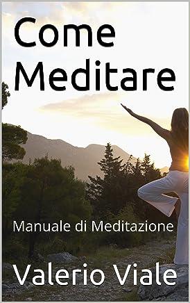 Come Meditare: Manuale di Meditazione